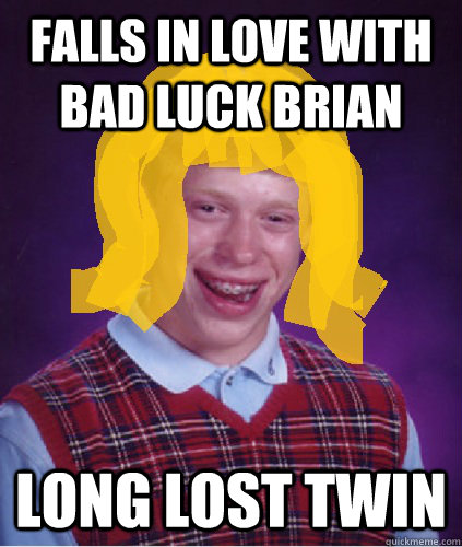 Falls in love with bad luck brian long lost twin