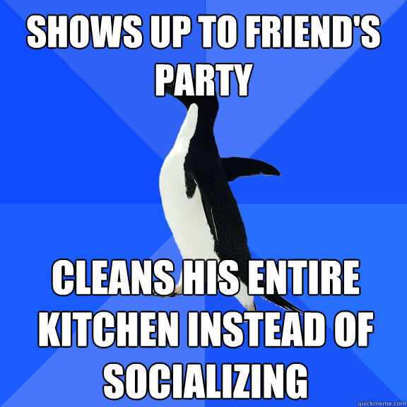 Shows up to friend's party cleans his entire kitchen instead of socializing - Shows up to friend's party cleans his entire kitchen instead of socializing  Socially Awkward Penguin