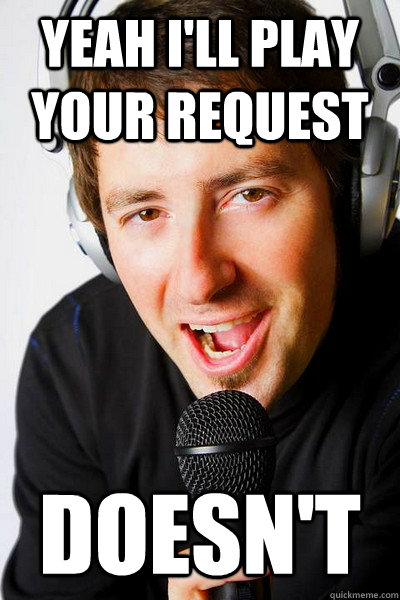 Yeah I'll Play your request doesn't - Yeah I'll Play your request doesn't  inappropriate radio DJ