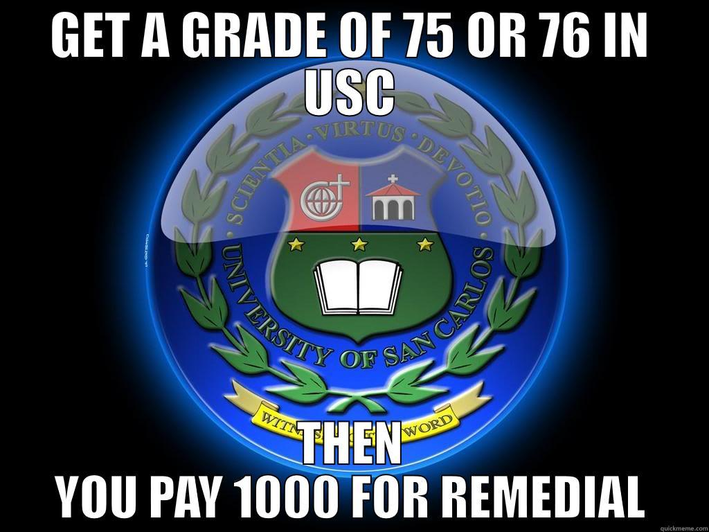 USC MEME - GET A GRADE OF 75 OR 76 IN USC THEN YOU PAY 1000 FOR REMEDIAL Misc