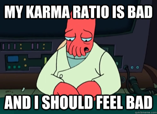 my karma ratio is bad and i should feel bad - my karma ratio is bad and i should feel bad  sad zoidberg