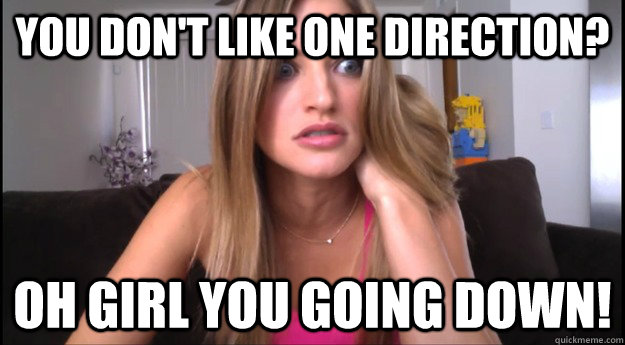 a3f1d7a288d0f056b57e720d0dfdafc2949adc43403f08b64afc9ea11369857f you don't like one direction? oh girl you going down! ijustine,Girl Down Meme
