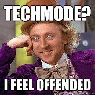 Techmode? I feel offended - Techmode? I feel offended  Creepy Wonka