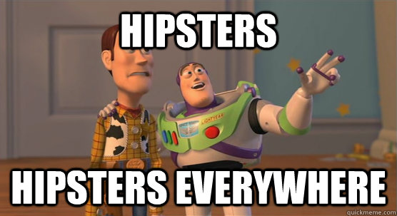 hipsters hipsters everywhere - hipsters hipsters everywhere  Toy Story Everywhere
