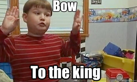 bow to the king king curtis quickmeme