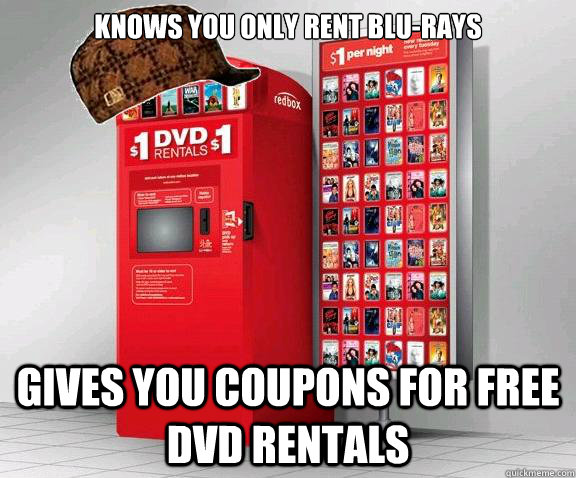 Knows you only rent Blu-Rays Gives you coupons for free DVD rentals - Knows you only rent Blu-Rays Gives you coupons for free DVD rentals  Scumbag Redbox