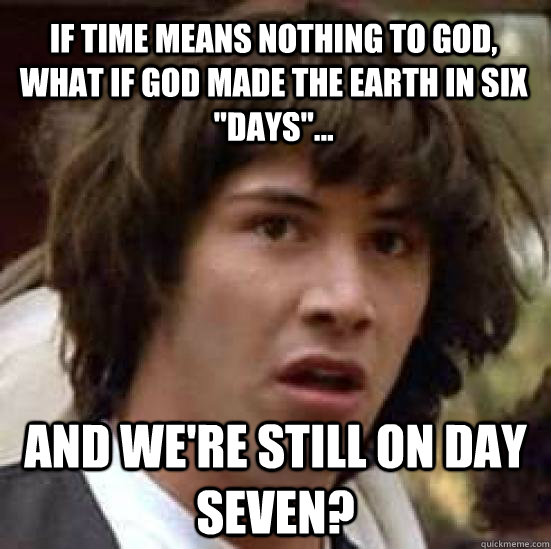 If time means nothing to god, what if God made the earth in six