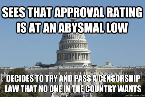 Sees that approval rating is at an abysmal low decides to try and pass a censorship law that no one in the country wants