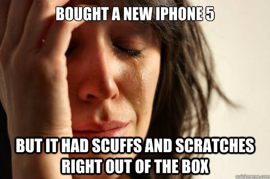 Bought a new iphone 5 but it had scuffs and scratches right out of the box - Bought a new iphone 5 but it had scuffs and scratches right out of the box  First World Problems