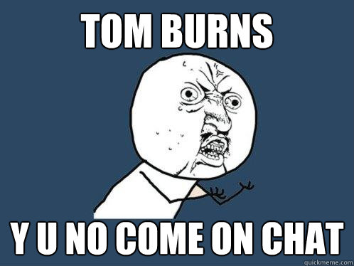 tom burns y u no come on chat - tom burns y u no come on chat  Y U No