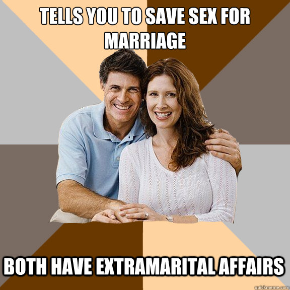 tells you to save sex for marriage both have extramarital affairs - tells you to save sex for marriage both have extramarital affairs  Scumbag Parents
