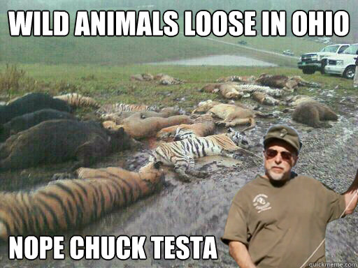 Wild animals loose in Ohio Nope Chuck Testa