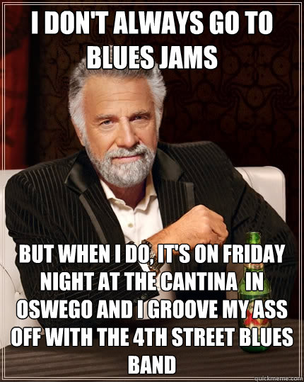 I Dont Always Go To Blues Jams But When I Do Its On Friday Night
