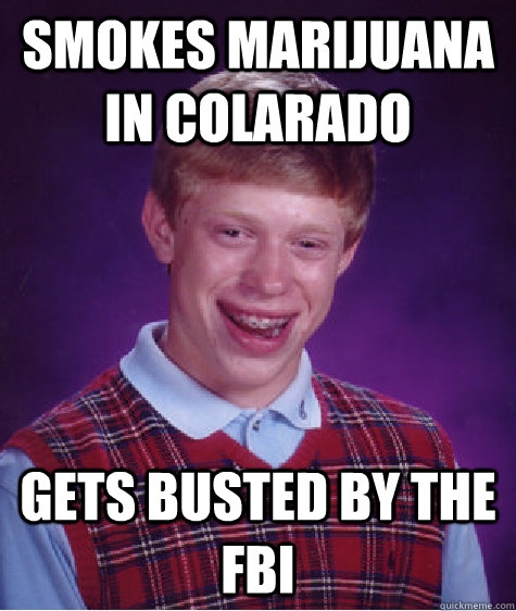Smokes marijuana in colarado gets busted by the FBI - Smokes marijuana in colarado gets busted by the FBI  Misc
