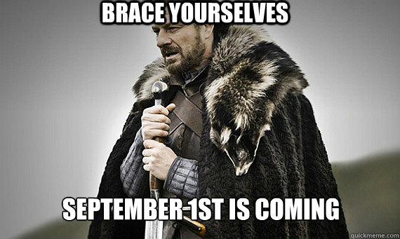 BRACE YOURSELVES September 1st is coming
