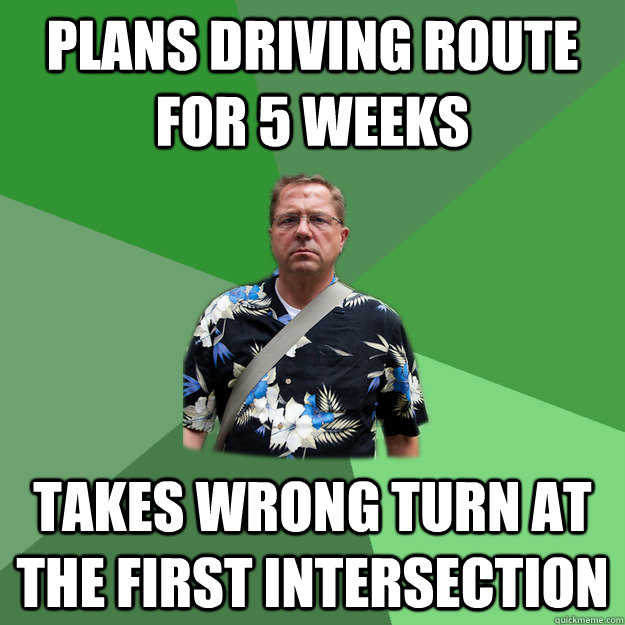 Plans driving route for 5 weeks takes wrong turn at the first intersection  Nervous Vacation Dad