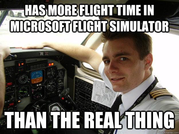 has more flight time in microsoft flight simulator than the real thing - has more flight time in microsoft flight simulator than the real thing  oblivious regional pilot