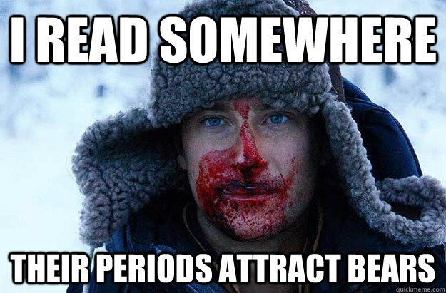 I read somewhere Their periods attract bears