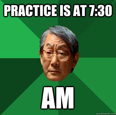 Practice is at 7:30 AM - Practice is at 7:30 AM  High Expectations Asian Father