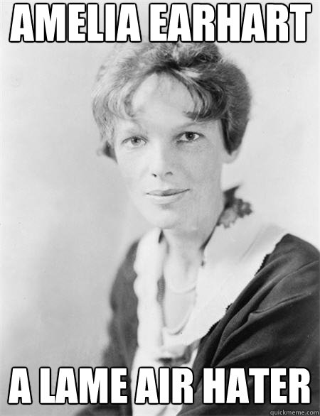 Amelia Earhart a lame air hater