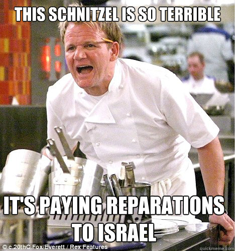 this schnitzel is so terrible it's paying reparations to israel - this schnitzel is so terrible it's paying reparations to israel  gordon ramsay