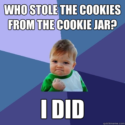 Who stole the cookies from the cookie jar? I did - Who stole the cookies from the cookie jar? I did  Success Kid
