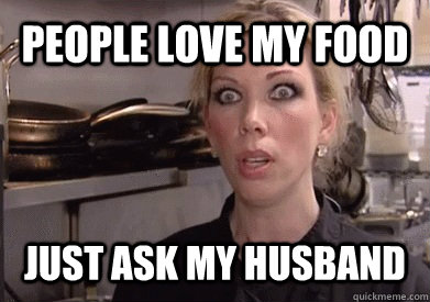 PEOPLE LOVE MY FOOD JUST ASK MY HUSBAND   Crazy Amy