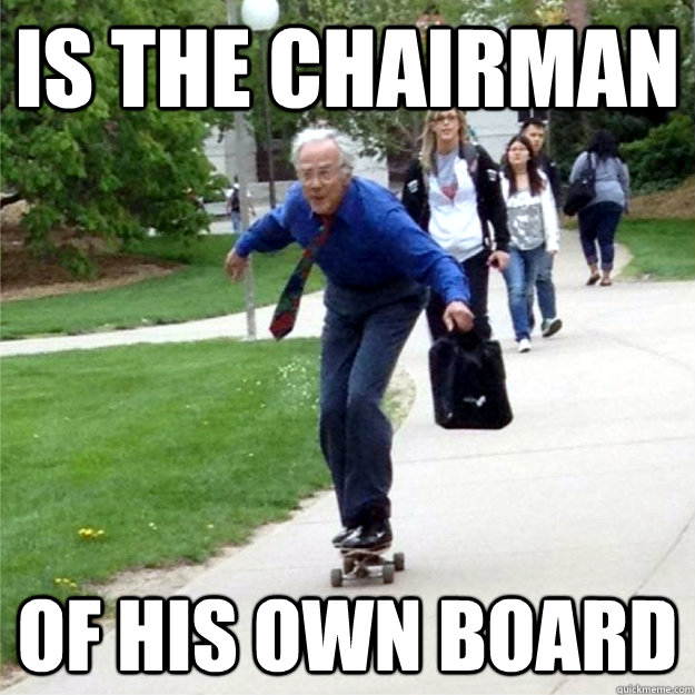 Is the chairman of his own board - Is the chairman of his own board  Skating Prof