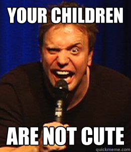 Your Children Are Not Cute