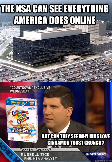 The NSA can see everything America does online But can they see why kids love Cinnamon Toast Crunch? - The NSA can see everything America does online But can they see why kids love Cinnamon Toast Crunch?  Misc