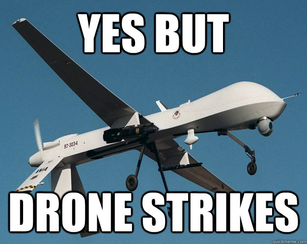 yes but drone strikes - yes but drone strikes  Forever a Drone