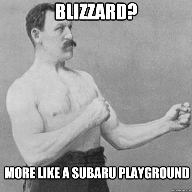 Blizzard? More like a Subaru playground - Blizzard? More like a Subaru playground  overly manly man