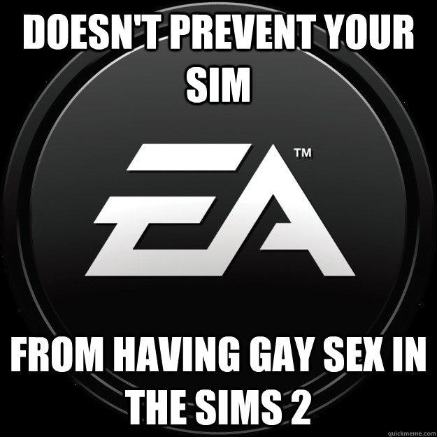 doesn't prevent your sim from having gay sex in The Sims 2