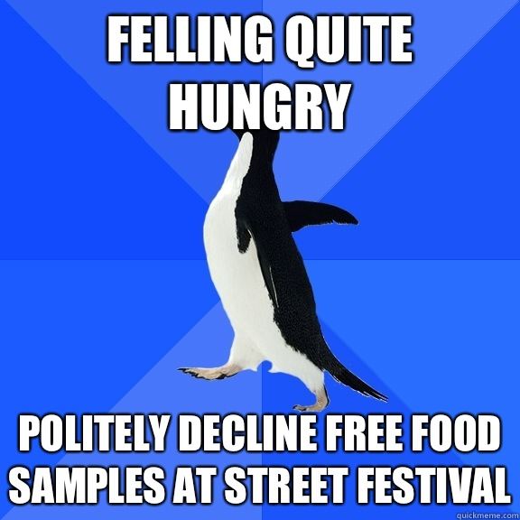 Felling quite hungry Politely decline free food samples at Street festival - Felling quite hungry Politely decline free food samples at Street festival  Socially Awkward Penguin