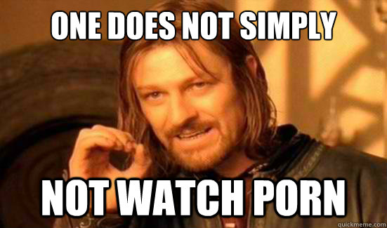One Does Not Simply Not Watch Porn - One Does Not Simply Not Watch Porn  Boromir