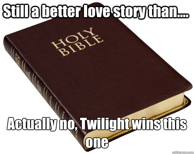 Still a better love story than.... Actually no, Twilight wins this one