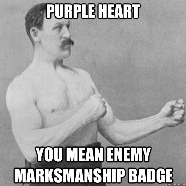 Purple Heart You Mean Enemy Marksmanship Badge  - Purple Heart You Mean Enemy Marksmanship Badge   overly manly man