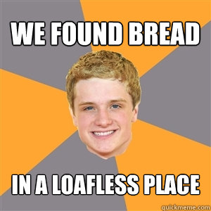 We Found Bread In a Loafless Place - We Found Bread In a Loafless Place  Peeta Mellark