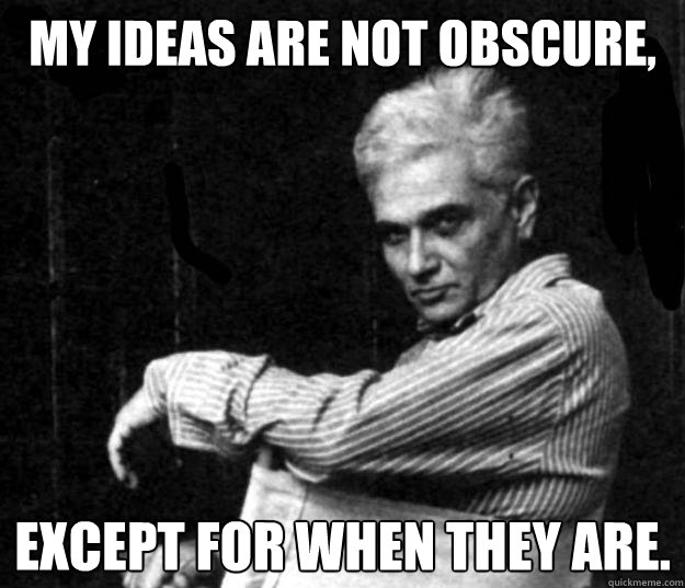 my ideas are not obscure, except for when they are. - my ideas are not obscure, except for when they are.  Deconstruction Is Not Dead
