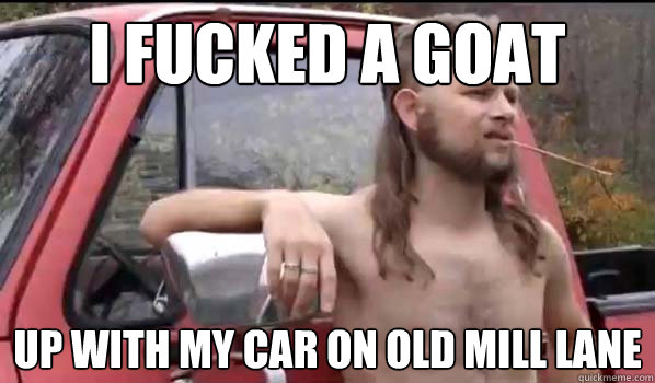 I fucked a goat up with my car on old mill lane