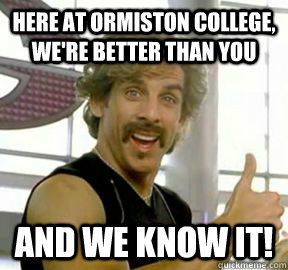 here at ormiston college, we're better than you and we know it!