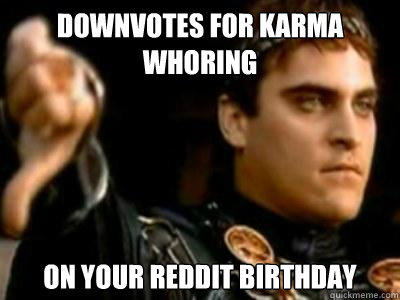 Downvotes for Karma whoring on your reddit birthday - Downvotes for Karma whoring on your reddit birthday  Downvoting Roman