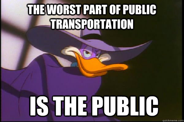 The worst part of public transportation  is the Public - The worst part of public transportation  is the Public  Misc
