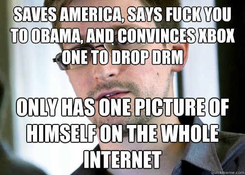 SAVES AMERICA, SAYS FUCK YOU TO OBAMA, AND CONVINCES XBOX ONE TO DROP DRM ONLY HAS ONE PICTURE OF HIMSELF ON THE WHOLE INTERNET - SAVES AMERICA, SAYS FUCK YOU TO OBAMA, AND CONVINCES XBOX ONE TO DROP DRM ONLY HAS ONE PICTURE OF HIMSELF ON THE WHOLE INTERNET  Selfless Snowden