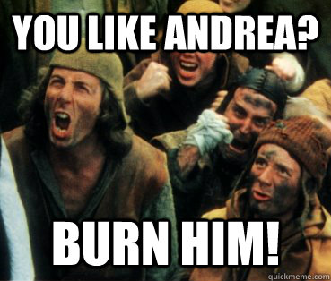 You like Andrea? Burn HIM! - You like Andrea? Burn HIM!  Misc