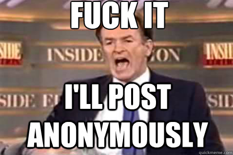 fuck it I'll post anonymously - fuck it I'll post anonymously  Fuck It Bill OReilly