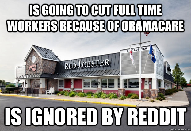 IS GOING TO CUT FULL TIME WORKERS BECAUSE OF OBAMACARE IS IGNORED BY REDDIT