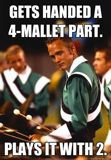 Gets handed a 4-mallet part. Plays it with 2.  Extremely Photogenic Marimba Guy