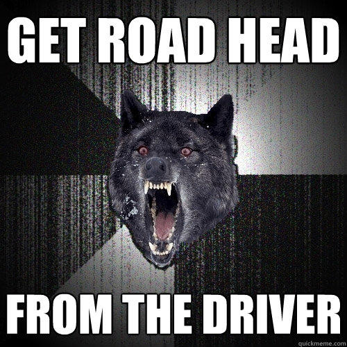 get road head from the driver - get road head from the driver  Insanity Wolf
