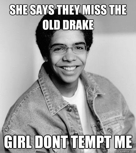 She says they miss the old drake girl dont tempt me